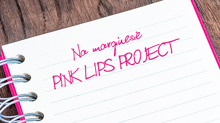 Pink Lips Project - Na marginesie